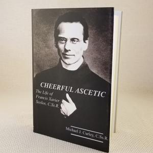 Cheerful Ascetic: The Life of Francis Xavier Seelos, C.Ss.R.