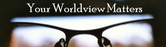Your Worldview Matters