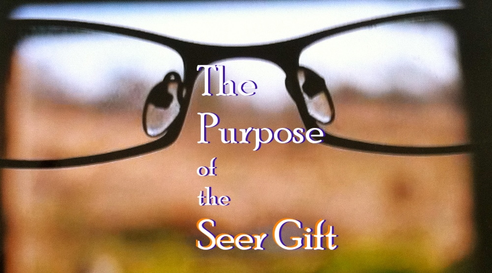 The Purpose of the Seer Gift - Seers See Ministries