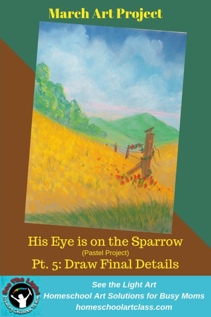 Landscape with flowers in the background. March Art Project. His Eye is on the Sparrow, Part 5. Draw the fence posts and sparrow. See the Light Art