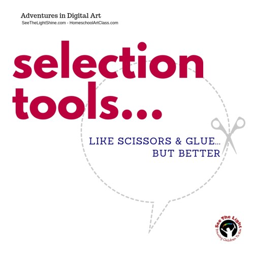 Adventures in Digital Art. Selection tools . . . Like scissors & glue but better. See the Light Art