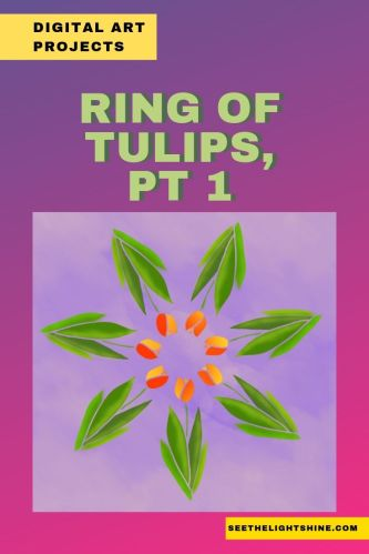 Digital Art Projects - Ring of Tulips, Part 1. See the Light Art