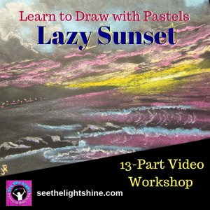 Lazy Sunset - Learn How to Draw with Pastels! 13-part video workshop. See the Light Shine
