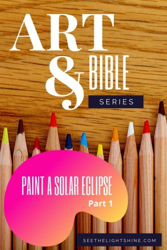 Colored pencils with text overlay. Art and Bible Series. Paint a Solar Eclipse Part One. See the Light Art