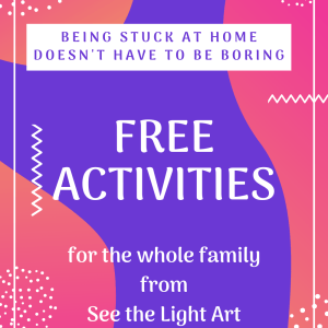 Pink and blue background with text overlay: Being stuck at home doesn't have to be boring. Free activities for the whole family. See the Light Art