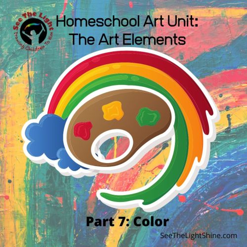Homeschool Art Unit: The Art Elements, Part 7: Color - See the Light Shine