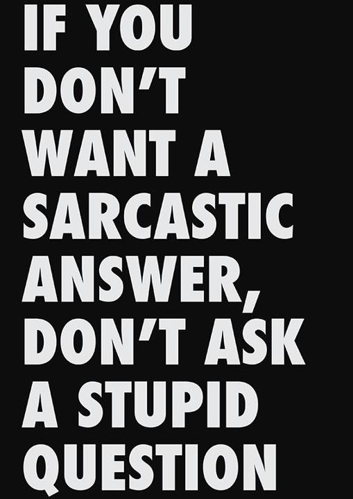 How not to get a sarcastic answer?