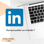 Pourquoi publier sur LinkedIn ?