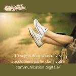 10 sujets dont vous devez absolument parler dans votre communication digitale!