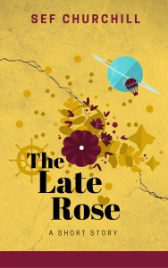 The Late Rose short story by Sef Churchill