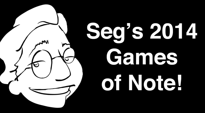 Seg's 2014 Games of Note!