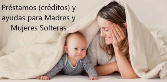 Préstamos (créditos) y ayudas para Madres y Mujeres Solteras Rápido y Fácil en Pocos Pasos