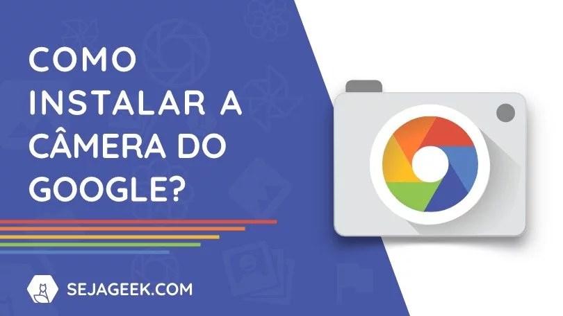 Tenha fotos melhores com a Câmera do Google   Seja Geek