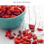 Jagody goji właściwości kosmetyczne i zdrowotne – jak jeść goji?