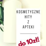 NAJLEPSZE KOSMETYKI Z APTEKI do 10 zł! RANKING