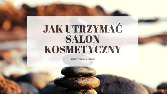 jak utrzymać salon kosmetyczny