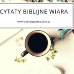 CYTATY Z BIBLII O WIERZE – najpiękniejsze cytaty biblijne o wierze