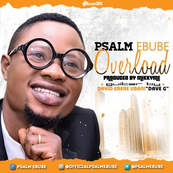 "Psalm Ebube Releases ""Overload"""