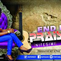#SelahFresh: Nifesimi | End In Praise [@nifemeey]