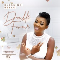 #SelahMusic: Blessing Bello | Double Favour  [@BlessingBSings]