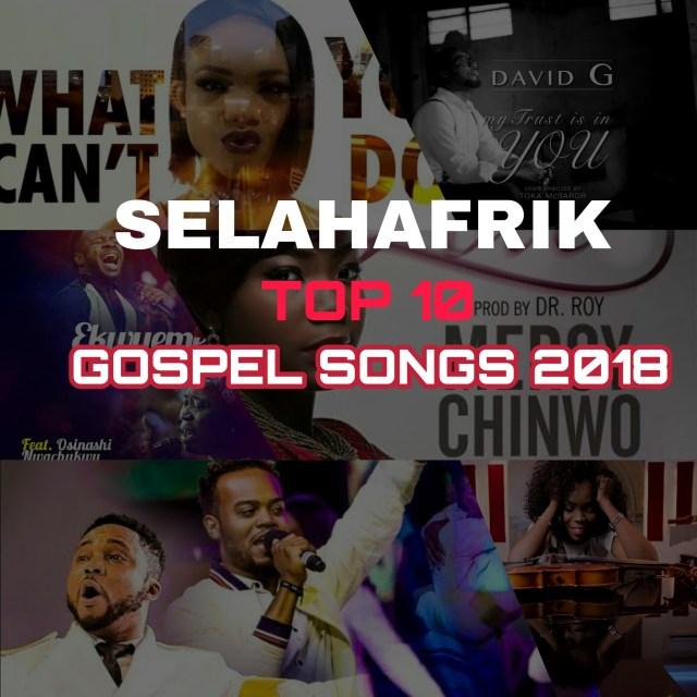 Top 10 Nigerian Gospel Songs, Gospel Music 2018