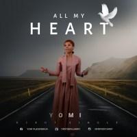 #SelahMusic: Yomi | All My Heart [@OriyomiFajemir1]