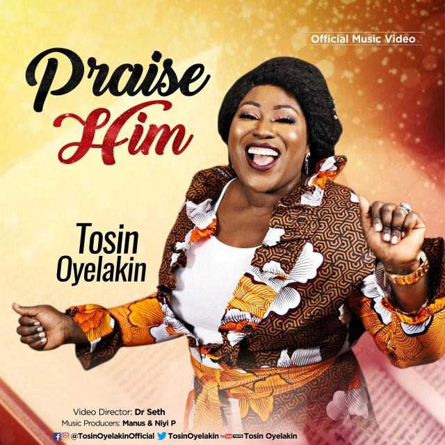 Fresh new Music video Tosin Oyelakin PRAISE HIM
