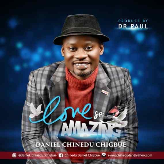 Daniel C. Chigbue   Love So Amazing