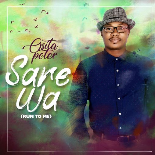 Osita Peter | Sare Wa (Run to Me) | @ositapeter_