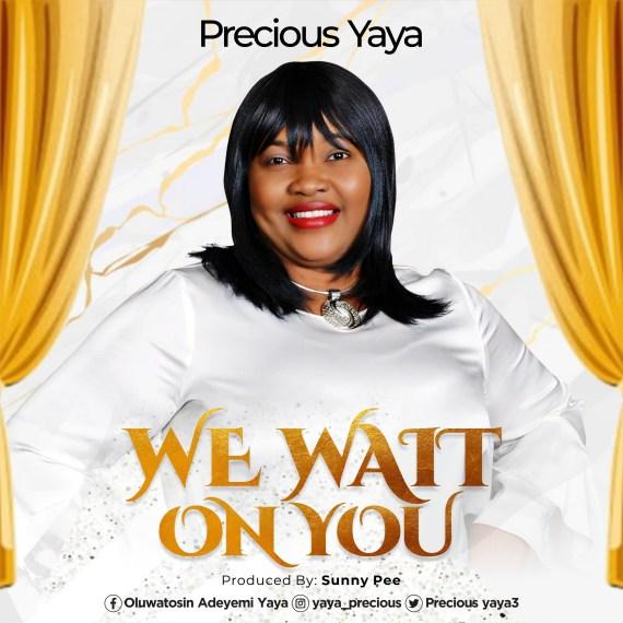 Precious Yaya | We Wait On You [@PreciousYaya3