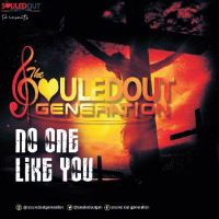 #SelahMusic: The Souled Out Generation | No One Like You [@souledoutgen]