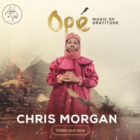 #SelahMusicVid: Chris Morgan | Ope (Music Of Gratitude) | @chrismorganng