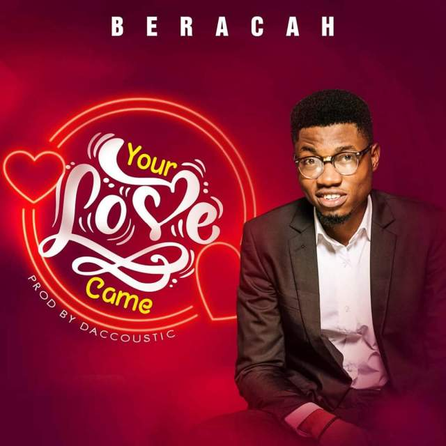 Beracah YOUR LOVE CAME