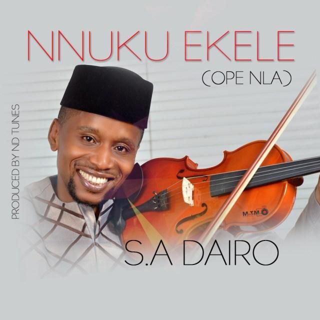 Gospel Artist S.A. Dairo Releases NNUKU EKELE