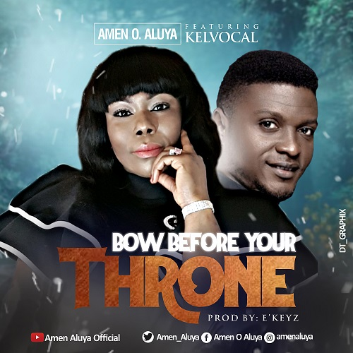 New Music By Amen O. Aluya BOW BEFORE YOUR THRONE