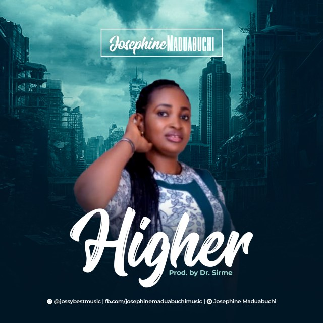 New Music By Josephine Maduabuchi HIGHER | Mp3 Free Download