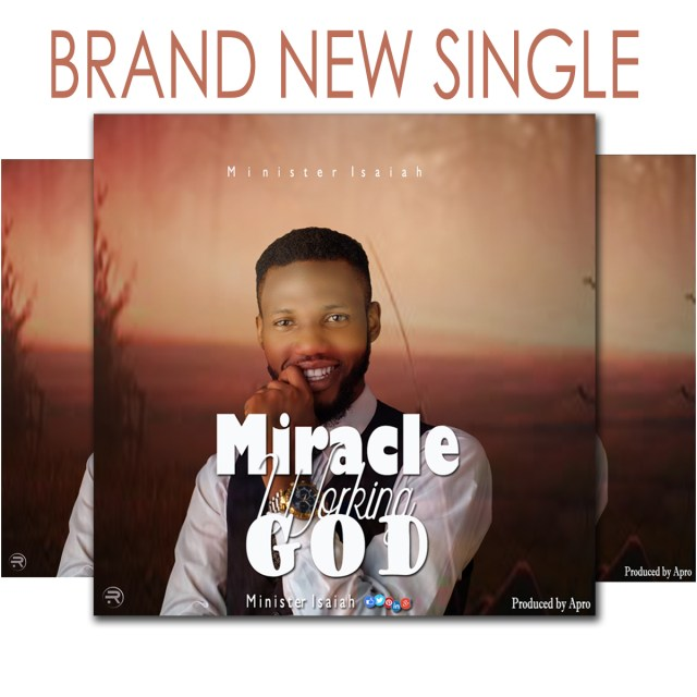 New Music By Minister Isaiah MIRACLE WORKING GOD | Mp3 Free