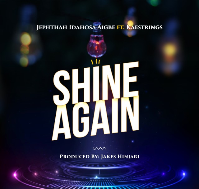 New Music By Jephthah Idahosa Aigbe SHINE AGAIN | Mp3 Free