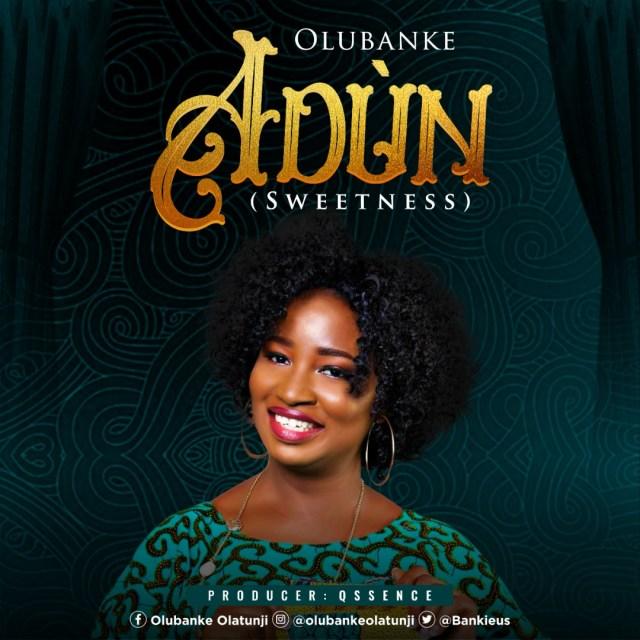 Gospel Artist Olubanke Releases ADUN(Sweetness)