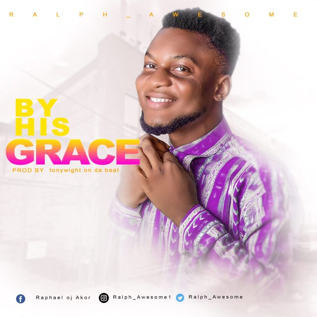 Gospel Artist Ralph Awesome Releases BY HIS GRACE