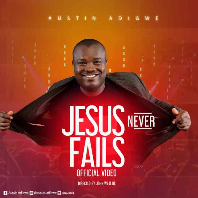 New Music Video By Austin Adigwe JESUS NEVER FAILS