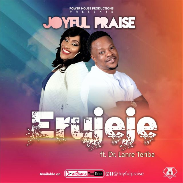 New Music By Joyful Praise ERUJEJE