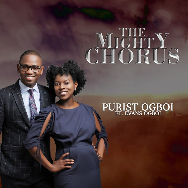 THE MIGHTY CHORUS BY Purist OGBOI