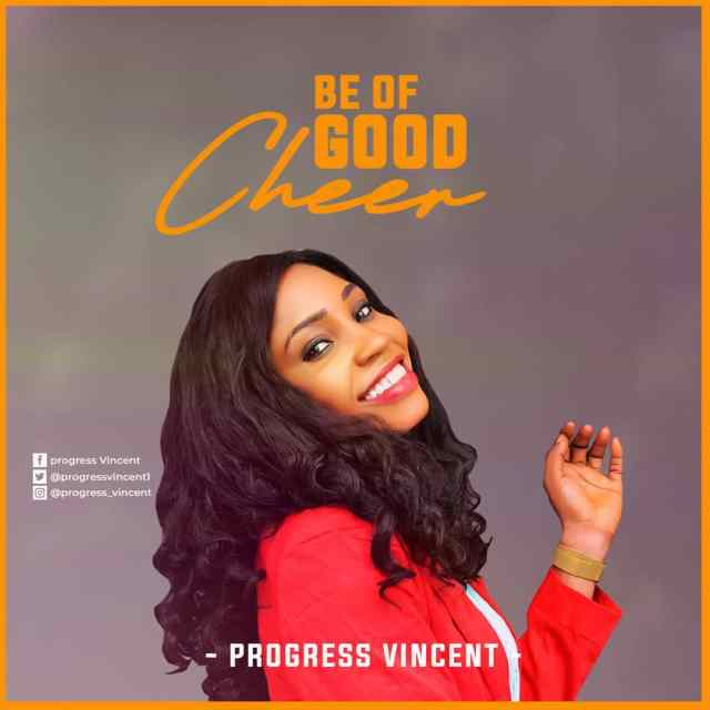 Gospel Artiste Progress Vincent Releases BE OF GOOD CHEER | Mp3