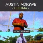 austin adigwe Releases CHIOMA video