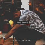 New Music By Manus Akpanke THE SAME