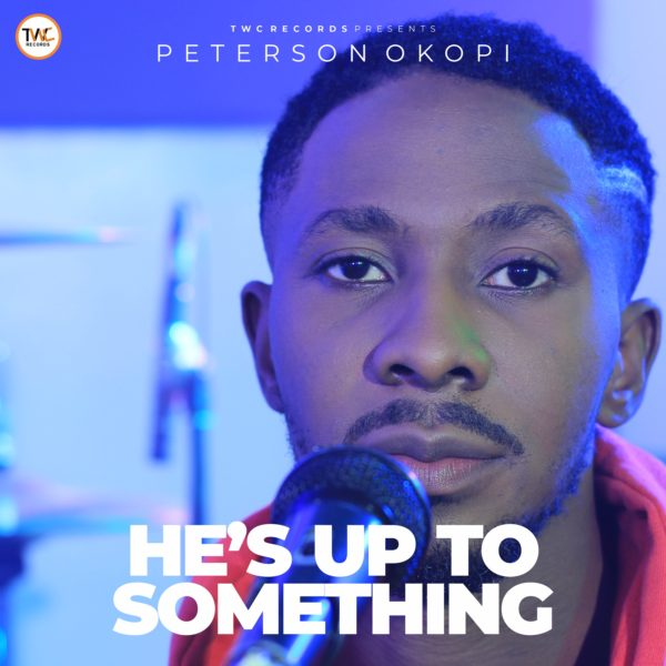 New Music By Peterson Okopi HE'S UP TO SOMETHING | Mp4
