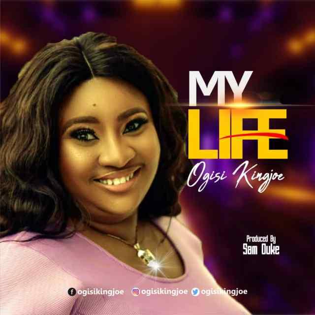 Fresh New Music By Ogisi Kingjoe MY LIFE | Mp3 Free