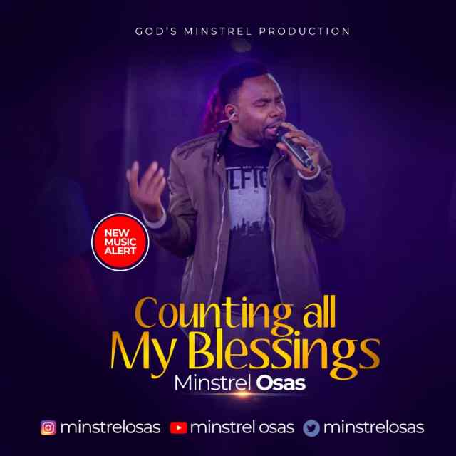 Minstrel Osas Shares New Single COUNTING ALL MY BLESSINGS