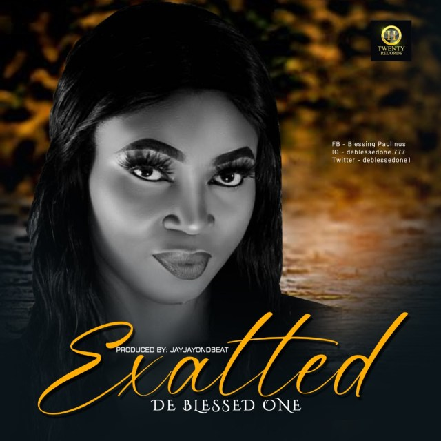 New Music By Gospel Artiste De Blessed EXALTED | Mp3